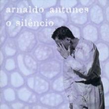 Arnaldo Antunes – O Silêncio (1997)